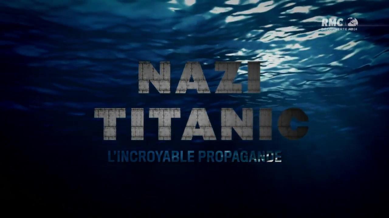 Documentaire Nazi Titanic, incroyable propagande #1