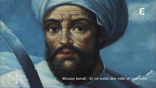 Documentaire Secrets d'Histoire – Moulay Ismaïl, le roi soleil des mille et une nuits