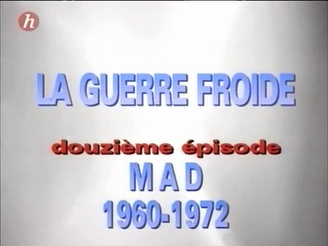 Documentaire La Guerre Froide: M A D (1960-1972) (12/24)