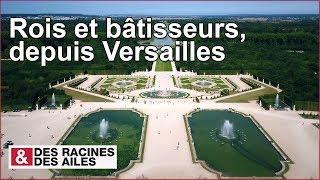 Documentaire Rois et bâtisseurs, depuis Versailles
