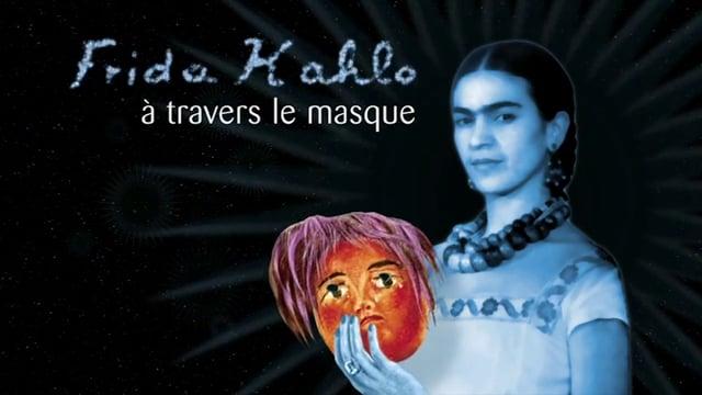 Documentaire Frida Kahlo, à travers le masque