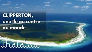 Documentaire Clipperton, une île au centre du monde