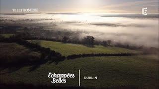 Documentaire Échappées belles – Dublin, l'Irlande au coeur
