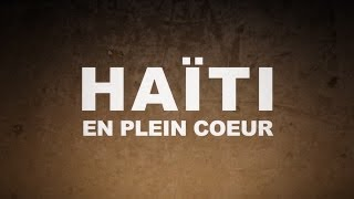 Documentaire Haïti en plein coeur