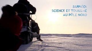 Documentaire Barnéo : science et tourisme au pôle Nord
