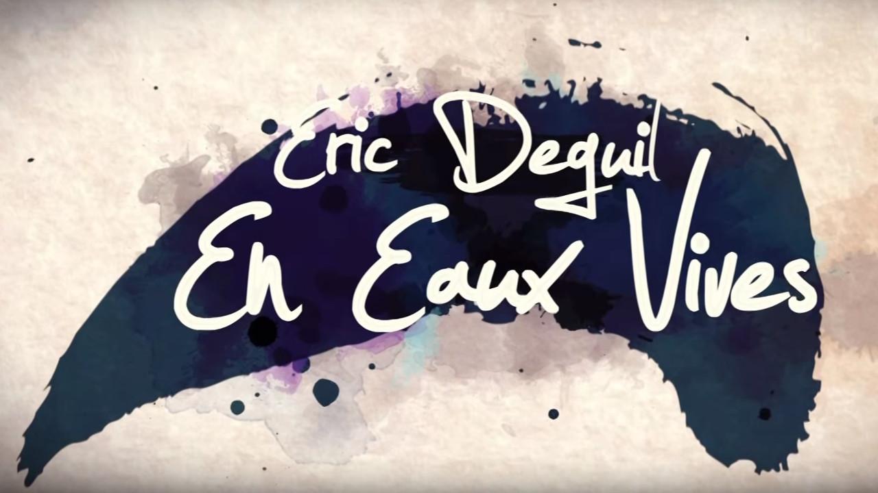 Documentaire Eric Deguil, en eaux vives