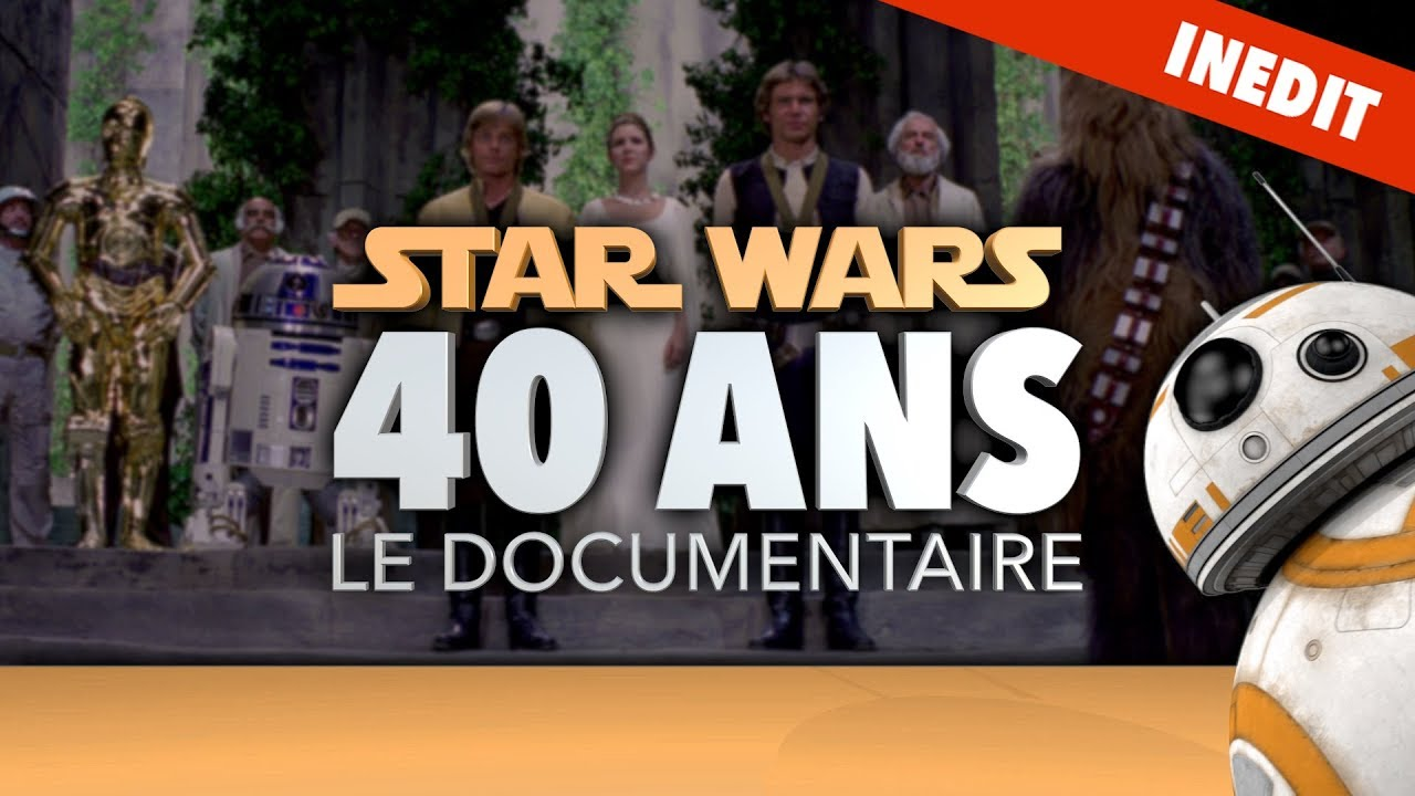 Documentaire Star Wars 40 ans