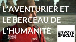 Documentaire L'aventurier et le berceau de l'humanité
