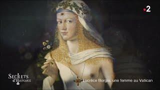 Documentaire Secrets d'Histoire – Lucrèce Borgia, une femme au Vatican