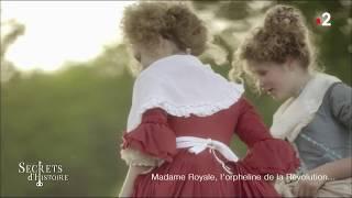 Documentaire Secrets d'Histoire – Madame Royale, l'orpheline de la révolution