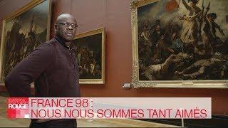 Documentaire France 98 : nous nous sommes tant aimés