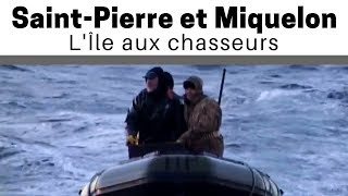 Documentaire Saint-Pierre et Miquelon : l'ile aux chasseurs