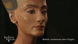 Documentaire Secrets d'Histoire – Néfertiti, mystérieuse reine d'Égypte