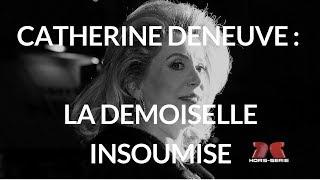 Documentaire Catherine Deneuve : la demoiselle insoumise