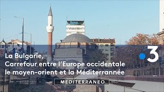 Documentaire La Bulgarie, un carrefour entre l'Europe occidentale, le Moyen-Orient et la Méditerranée