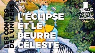 Documentaire Les contes de l'univers – L'eclipse et le beurre céleste