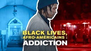 Documentaire Black lives, Afro-Américains : addiction