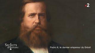 Documentaire Secrets d'histoire – Pedro II, le dernier empereur du Brésil