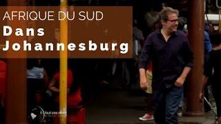 Documentaire Johannesburg du Sud – Philippe Gougler à Johannesburg