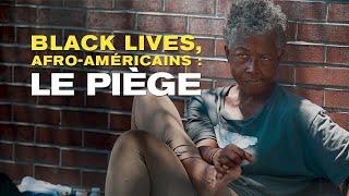 Documentaire Black lives, Afro-Américains :  le piège