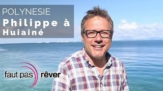 Documentaire Polynésie – Philippe à Huahine