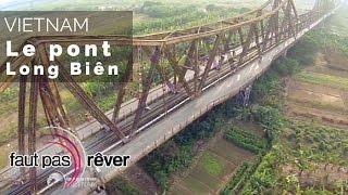 Documentaire Vietnam – Long Biên, un pont sur le fleuve rouge