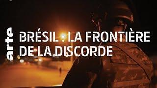 Documentaire Brésil : la frontière de la discorde
