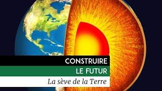 Documentaire Construire le Futur – La sève de la Terre
