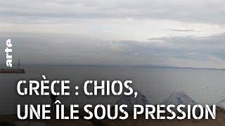 Documentaire Grèce : Chios, une île sous pression