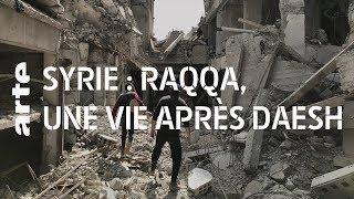 Documentaire Syrie : à Raqqa, une vie apres Daech