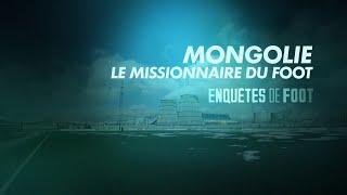 Enquêtes de foot : Mongolie, le missionnaire du foot