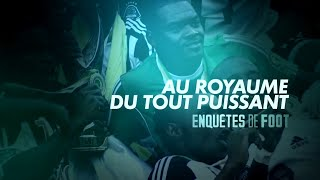 Documentaire Enquêtes de foot : au royaume du tout puissant