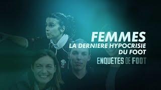 Enquêtes de foot : femmes, la dernière hypocrisie du foot