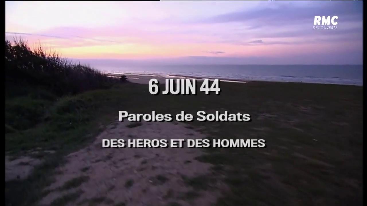 Documentaire 6 juin 44 paroles de soldats. Des héros et des hommes