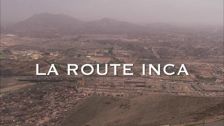 Documentaire Le chemin Incas – Routes Mythiques