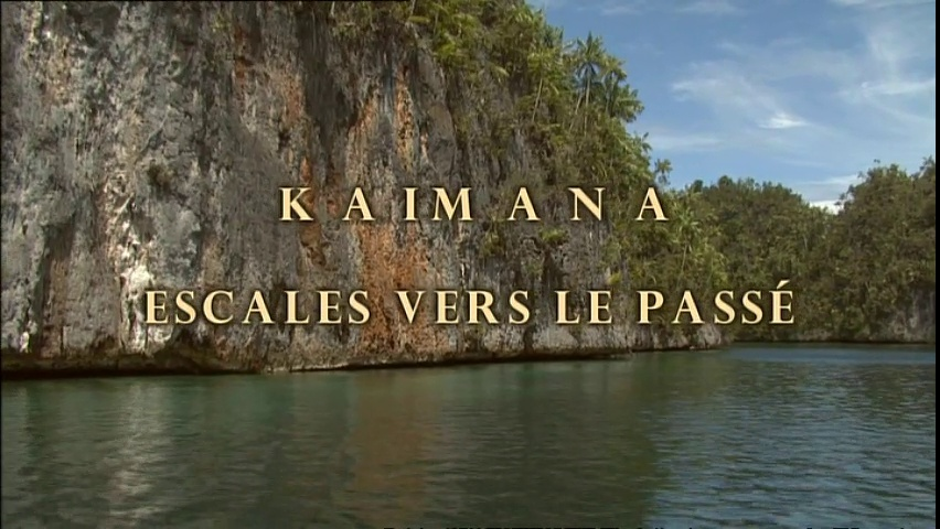Documentaire Kaimana, escales vers le passé – Papua Barat – Papouasie Nouvelle Guinée