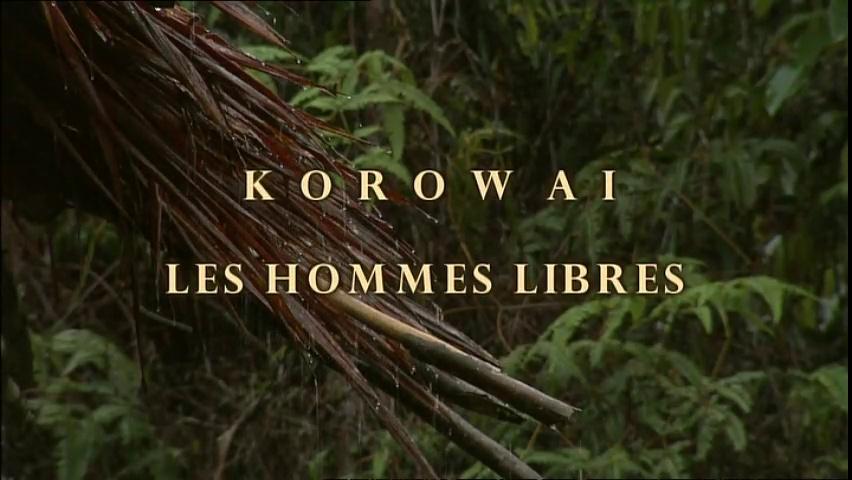 Documentaire Korowai, les hommes libres – Papua Barat –  Papouasie Nouvelle Guinée
