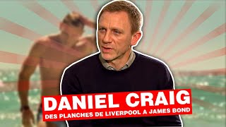 Daniel Craig, des planches de Liverpool à James Bond