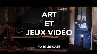 Art et Jeux Vidéo : Épisode 2 - Musique