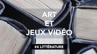 Art et Jeux Vidéo - Épisode 4 : Littérature