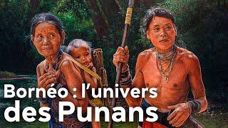 Bornéo : l'univers des Punans
