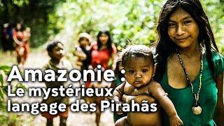 Amazonie : le mystérieux langage des Pirahãs