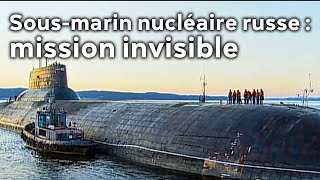 Sous-marin nucléaire russe : mission invisible
